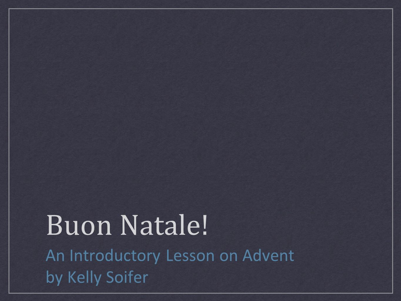 Buon Natale! An Introductory Lesson on Advent by Kelly Soifer