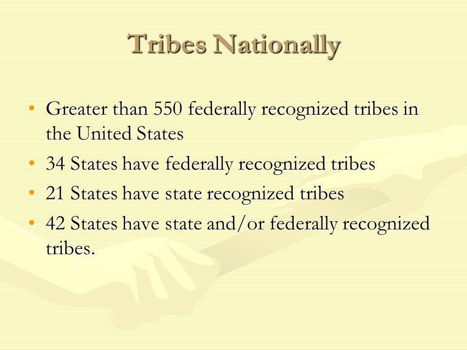 Tribes Nationally Greater than 550 federally recognized tribes in the United StatesGreater than 550 federally recognized tribes in the United States 3