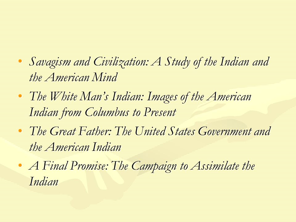Savagism and Civilization: A Study of the Indian and the American MindSavagism and Civilization: A Study of the Indian and the American Mind The White
