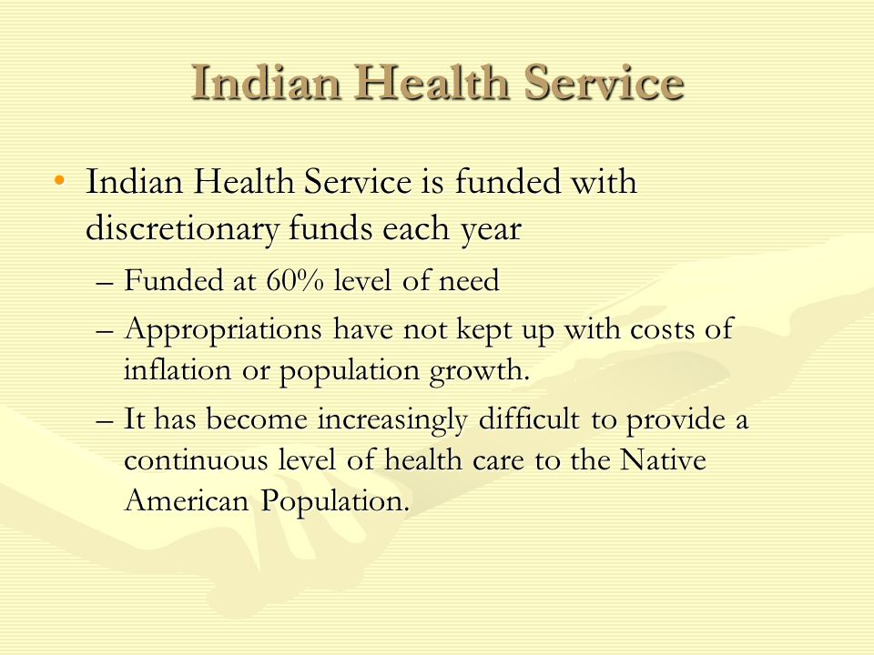 Indian Health Service Indian Health Service is funded with discretionary funds each yearIndian Health Service is funded with discretionary funds each