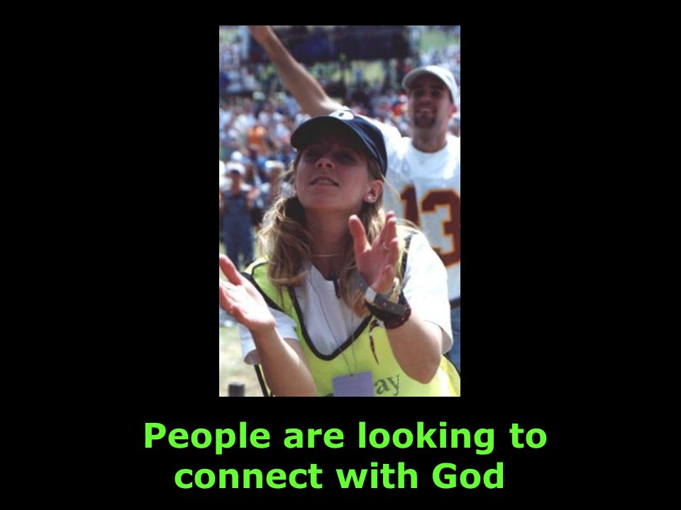People are looking to connect with God