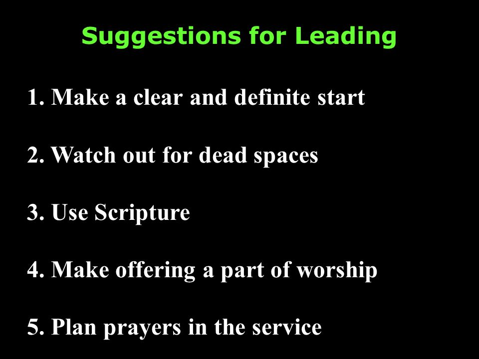 Suggestions for Leading 1. Make a clear and definite start 2.