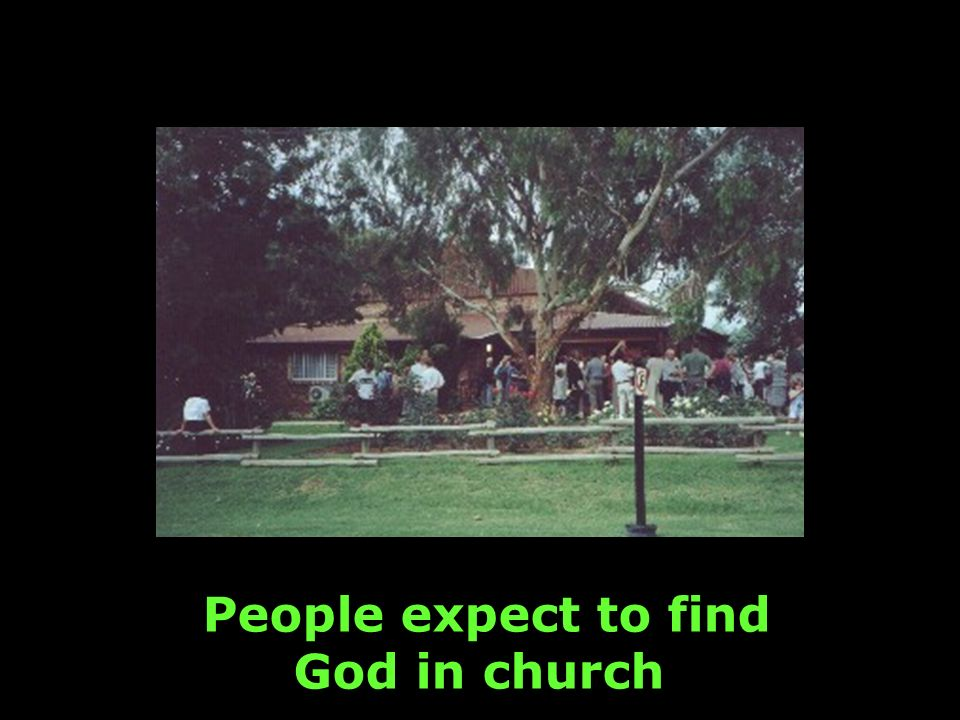 People expect to find God in church