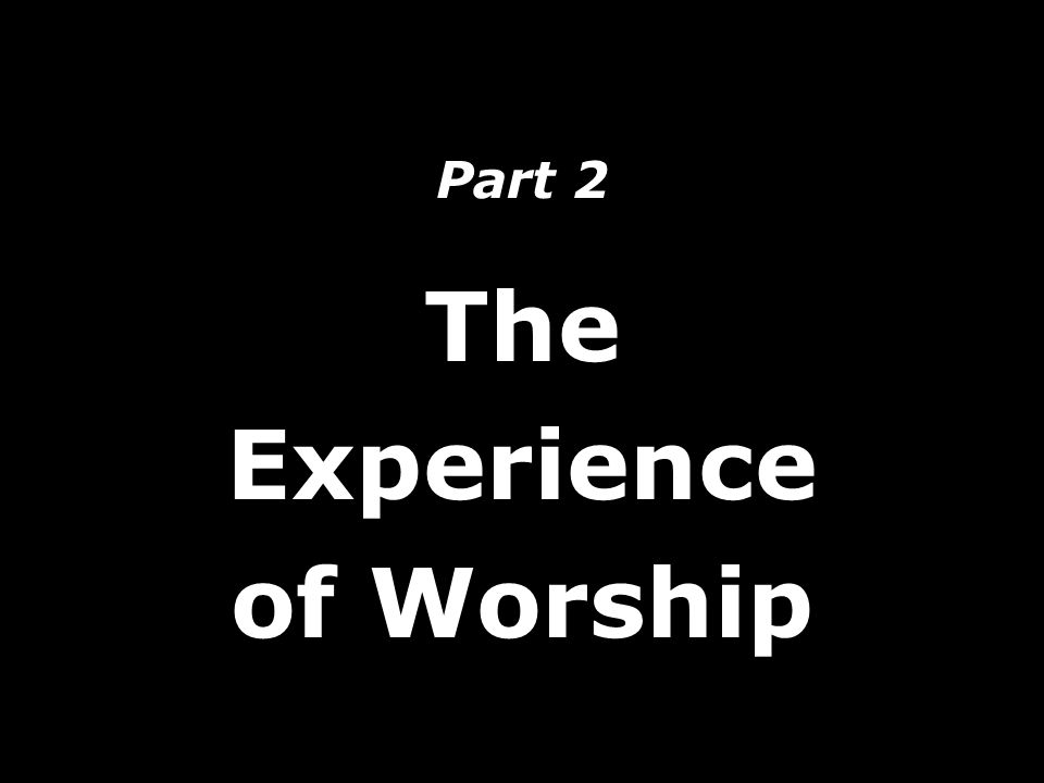 Part 2 The Experience of Worship