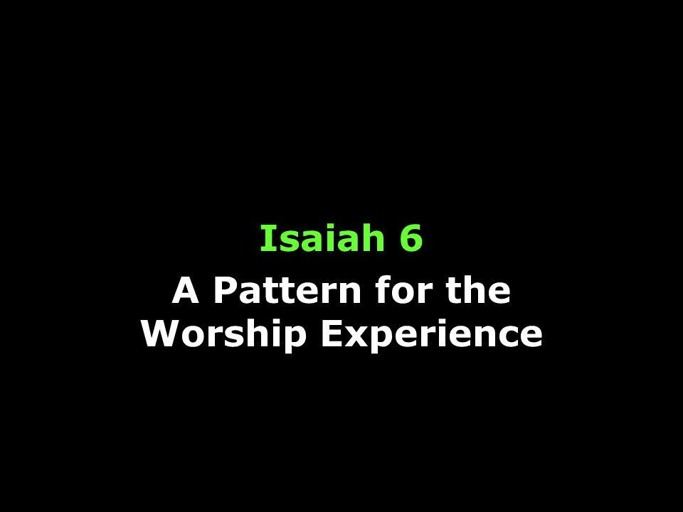 Isaiah 6 A Pattern for the Worship Experience