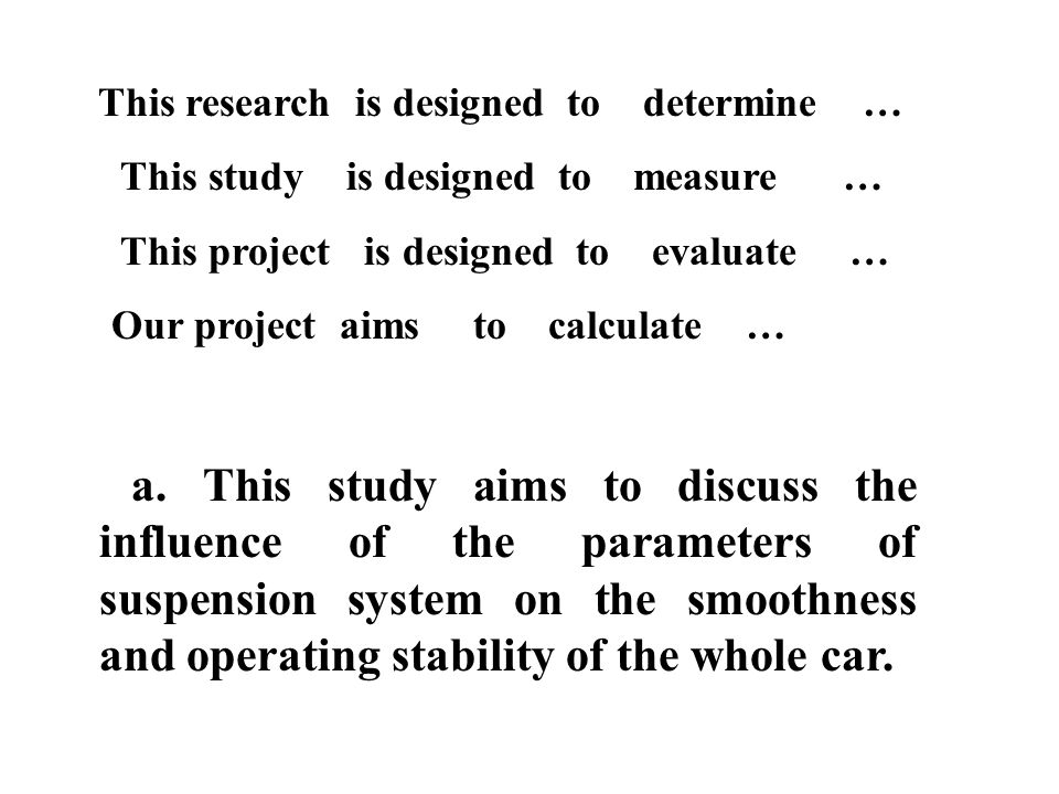 a. This study aims to discuss the influence of the parameters of suspension system on the smoothness and operating stability of the whole car. This re