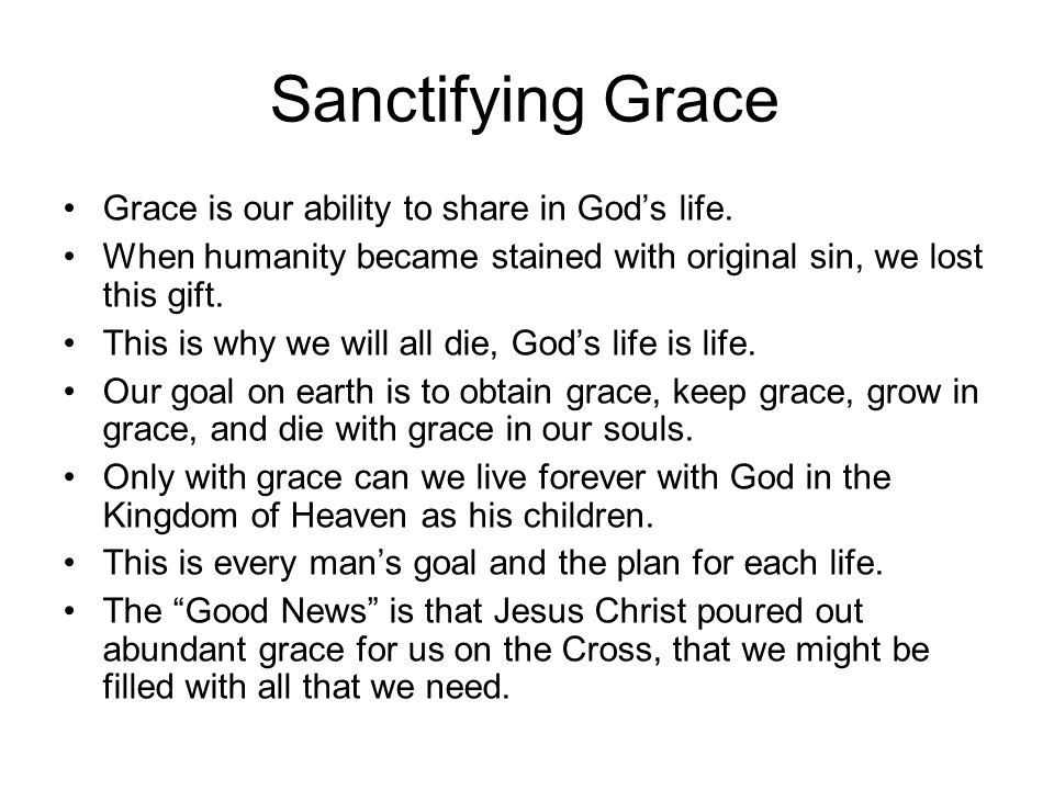 Sanctifying Grace Grace is our ability to share in Gods life.