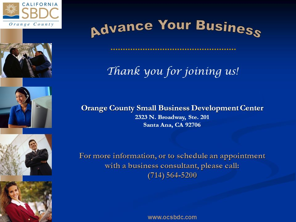 www.ocsbdc.com Thank you for joining us! Orange County Small Business Development Center 2323 N. Broadway, Ste. 201 Santa Ana, CA 92706 For more infor