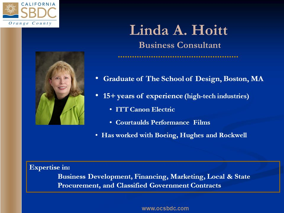 www.ocsbdc.com Linda A. Hoitt Business Consultant Graduate of The School of Design, Boston, MA 15+ years of experience (high-tech industries) ITT Cano