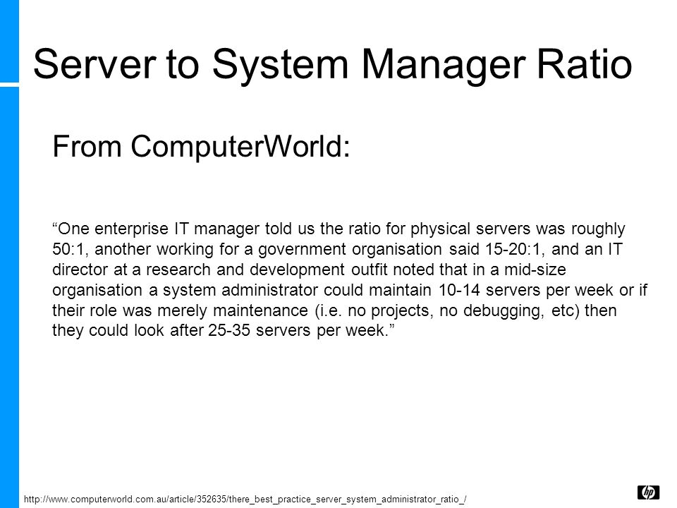 Server to System Manager Ratio One enterprise IT manager told us the ratio for physical servers was roughly 50:1, another working for a government org