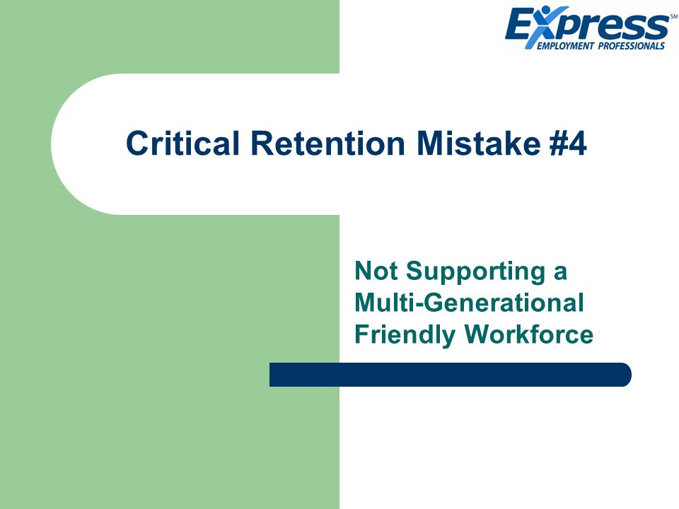 Critical Retention Mistake #4 Not Supporting a Multi-Generational Friendly Workforce