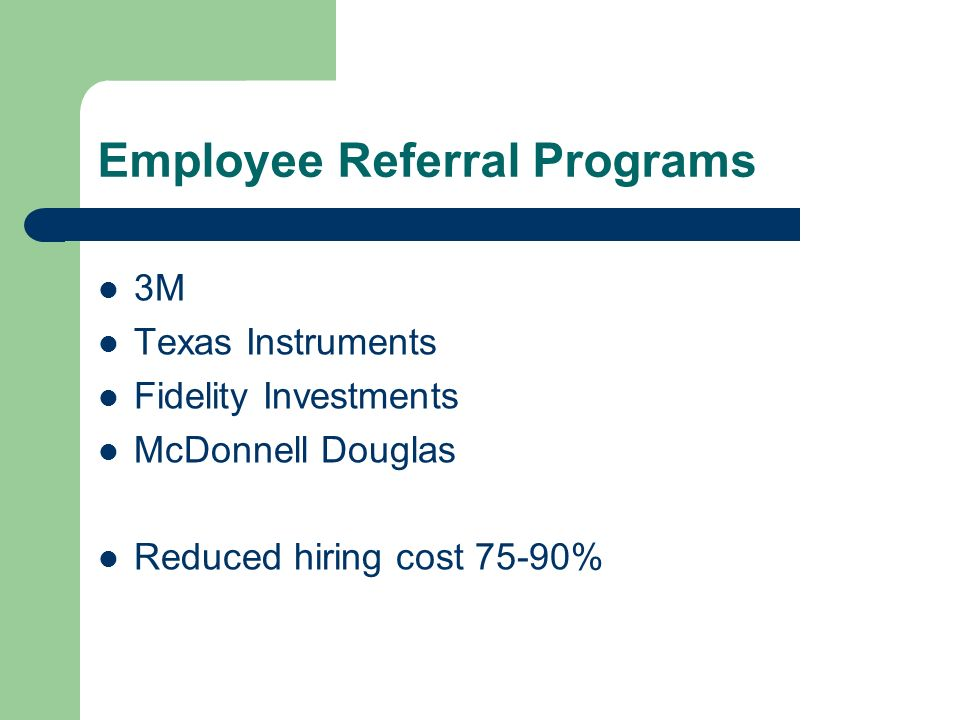 Employee Referral Programs 3M Texas Instruments Fidelity Investments McDonnell Douglas Reduced hiring cost 75-90%