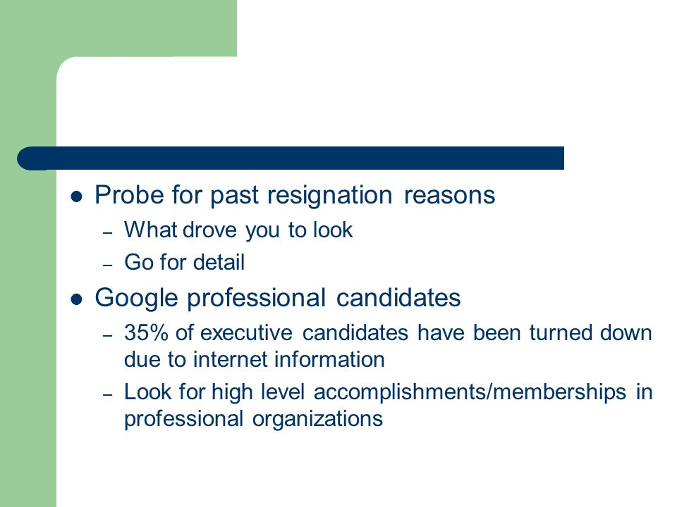 Probe for past resignation reasons – What drove you to look – Go for detail Google professional candidates – 35% of executive candidates have been tur
