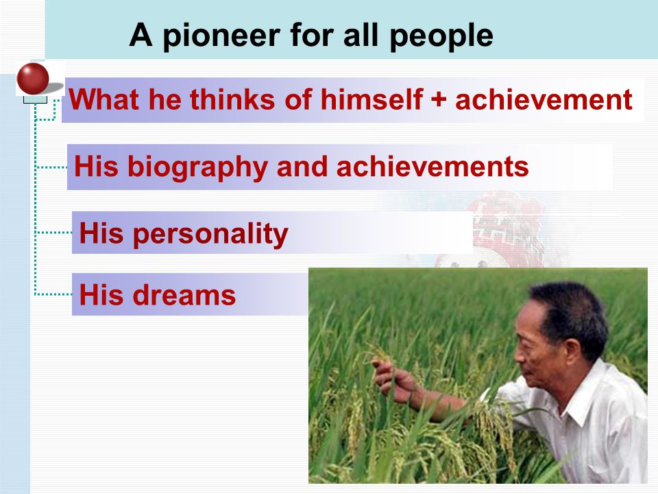 A pioneer for all people What he thinks of himself + achievement His biography and achievements His personality His dreams