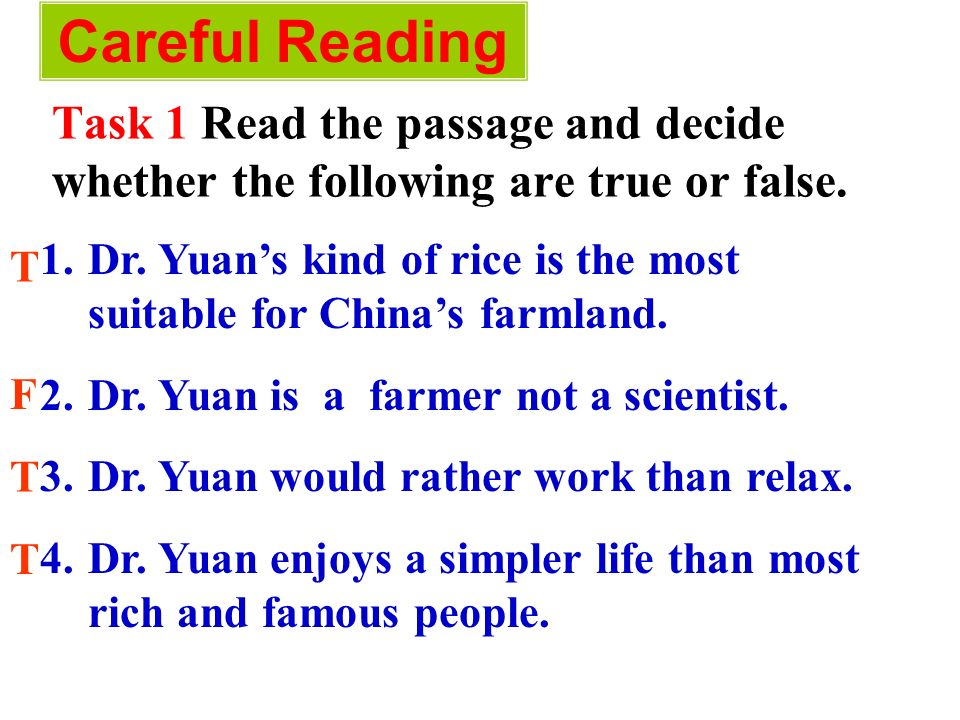 Careful Reading Task 1 Read the passage and decide whether the following are true or false. 1.Dr. Yuans kind of rice is the most suitable for Chinas f