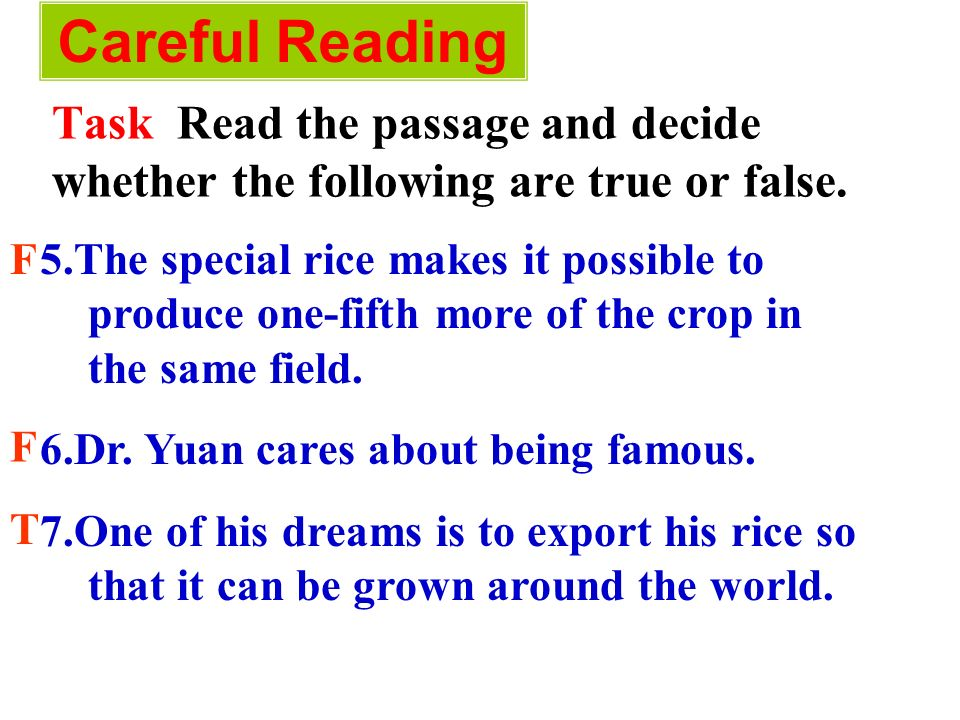 Careful Reading Task Read the passage and decide whether the following are true or false. 5.The special rice makes it possible to produce one-fifth mo