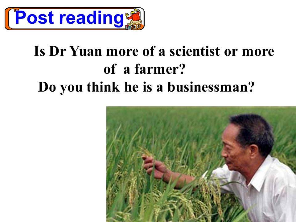 Post reading Is Dr Yuan more of a scientist or more of a farmer? Do you think he is a businessman?
