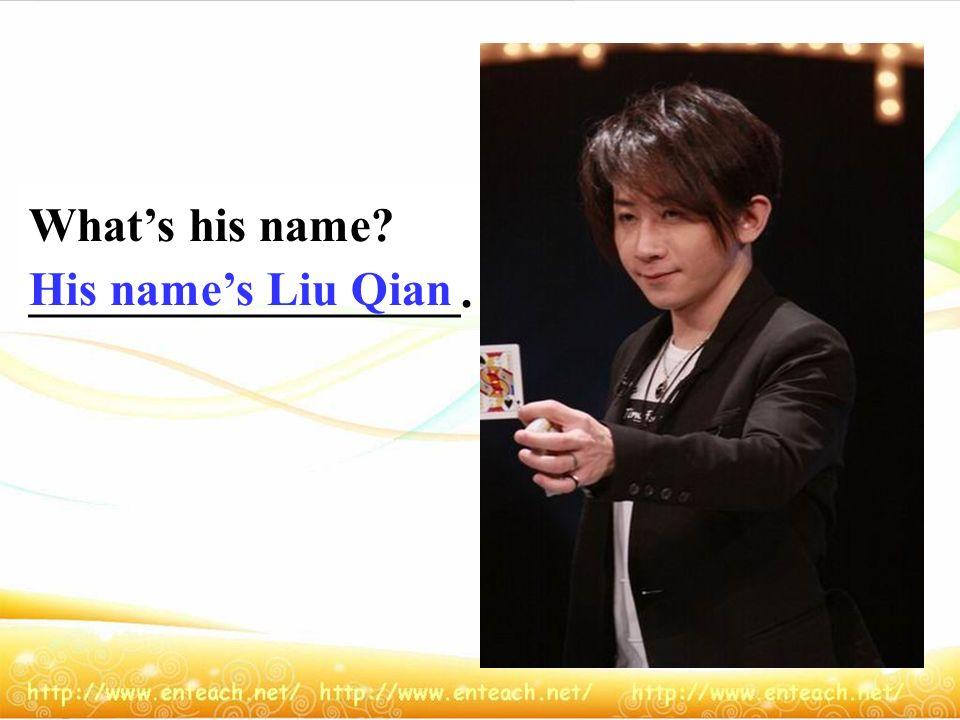 Whats his name? His names Liu Xiang. His name is Whats_____ name? ___________Yao Ming. his His names