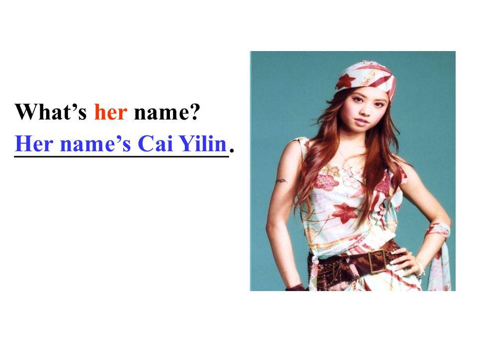Whats her name? Her names Guo Jingjing. Her name is Whats_____ name? ___________Zhang Ziyi. her Her names