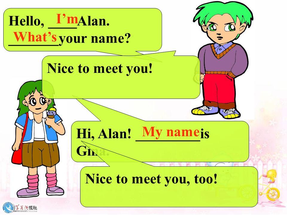 Hello, ____Sun Wukong. Whats your name? Hi, Sun Wukong! My names Zhu Bajie. Im My name is