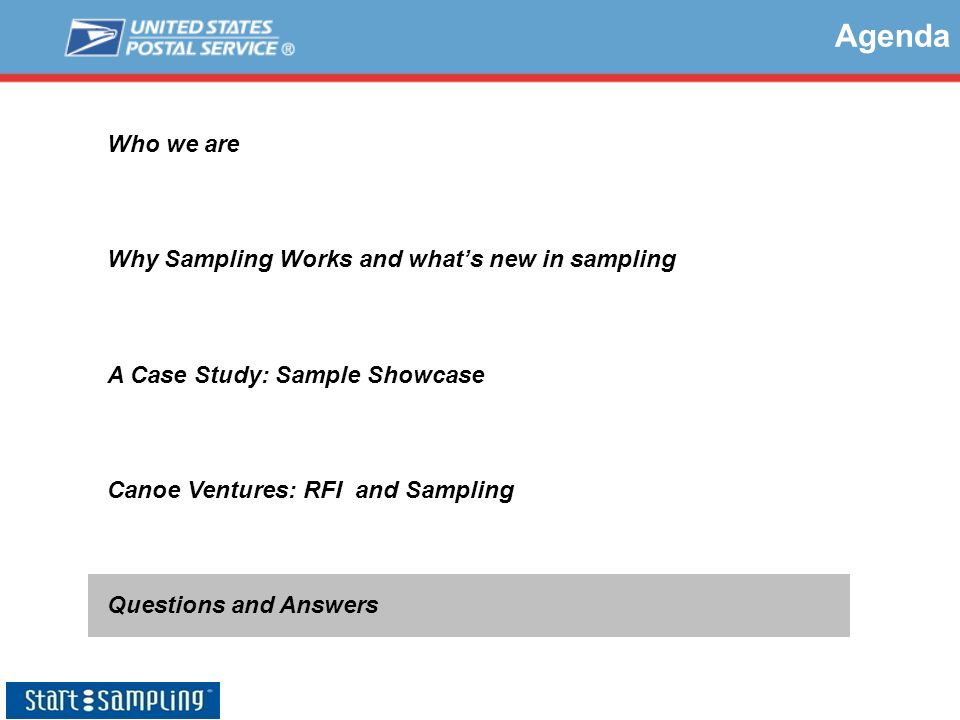 Agenda Who we are Why Sampling Works and whats new in sampling A Case Study: Sample Showcase Canoe Ventures: RFI and Sampling Questions and Answers