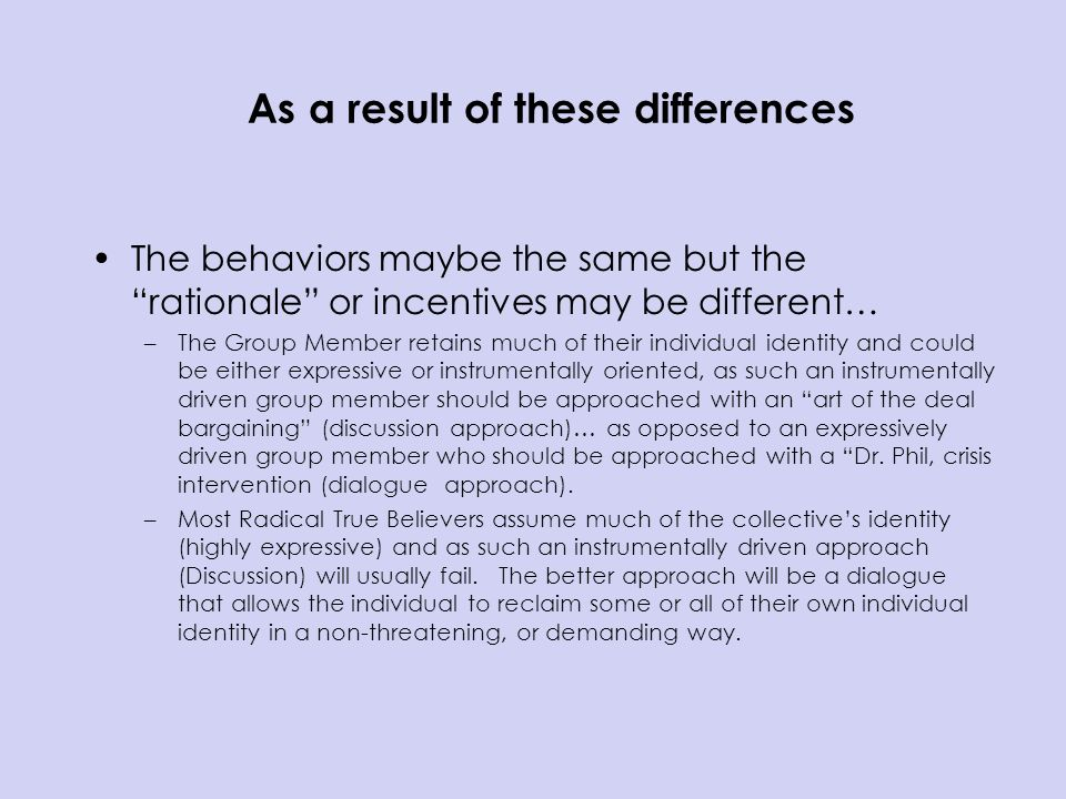 As a result of these differences The behaviors maybe the same but the rationale or incentives may be different… –The Group Member retains much of thei