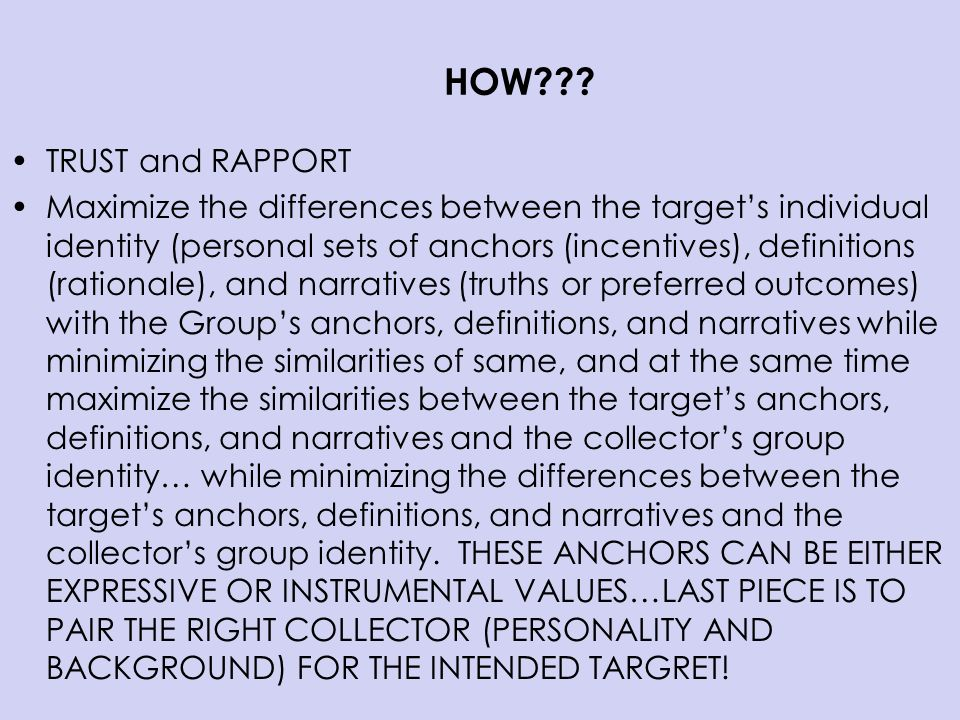 HOW??? TRUST and RAPPORT Maximize the differences between the targets individual identity (personal sets of anchors (incentives), definitions (rationa