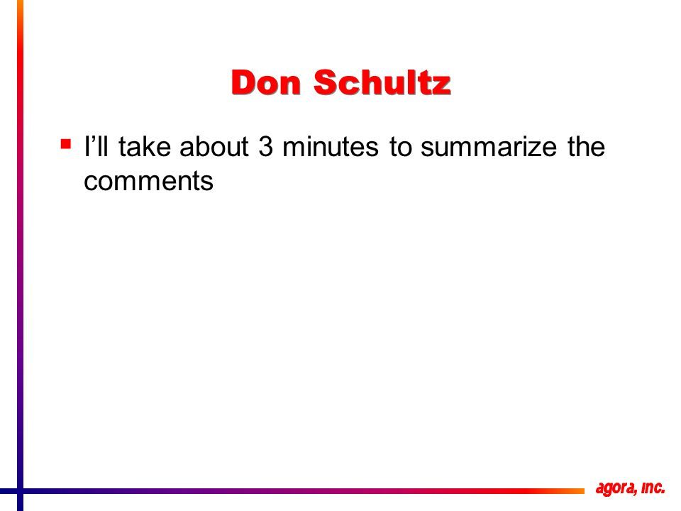 Don Schultz Ill take about 3 minutes to summarize the comments