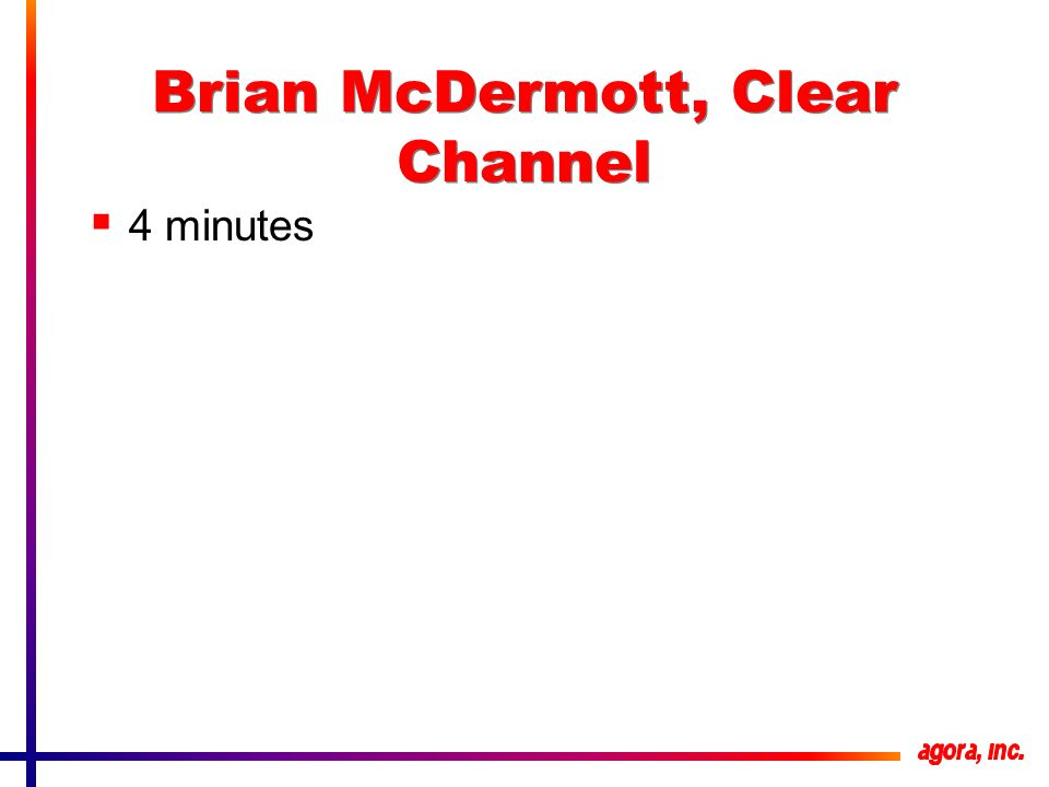 Brian McDermott, Clear Channel 4 minutes