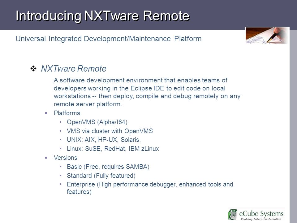 Introducing NXTware Remote Universal Integrated Development/Maintenance Platform NXTware Remote A software development environment that enables teams