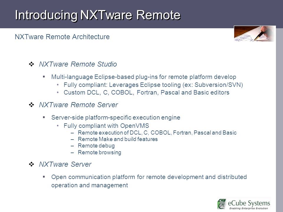 NXTware Remote Studio Multi-language Eclipse-based plug-ins for remote platform develop Fully compliant: Leverages Eclipse tooling (ex: Subversion/SVN