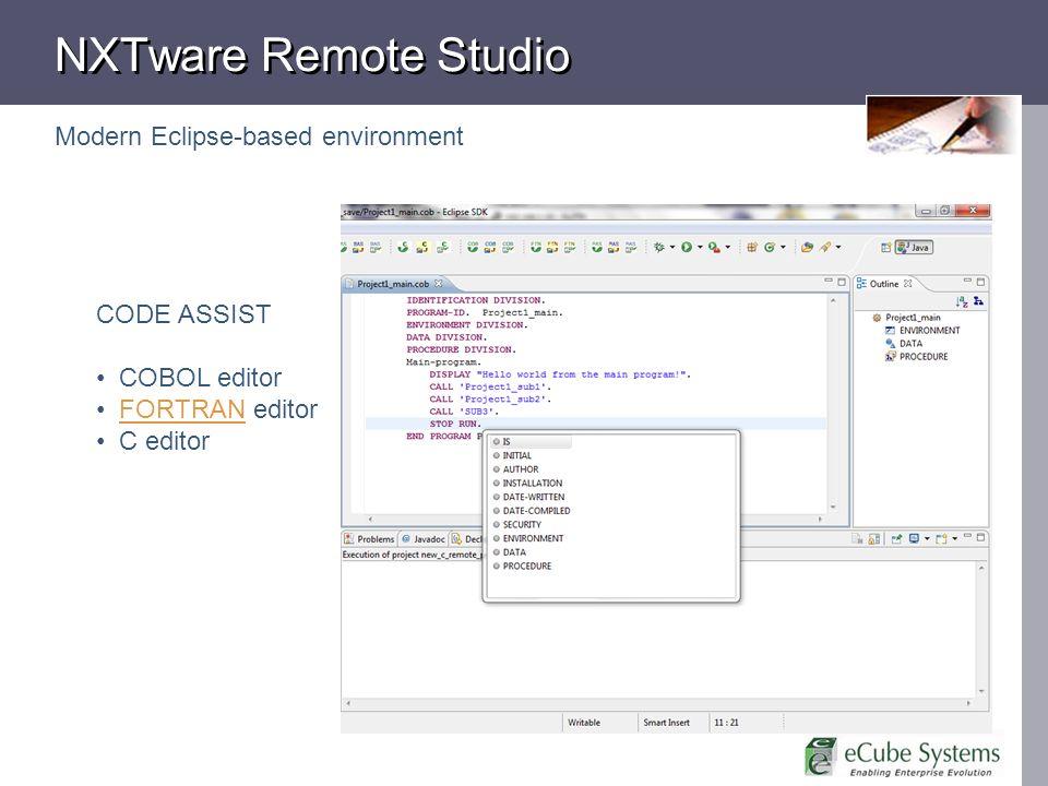 NXTware Remote Studio Modern Eclipse-based environment CODE ASSIST COBOL editor FORTRAN editorFORTRAN C editor
