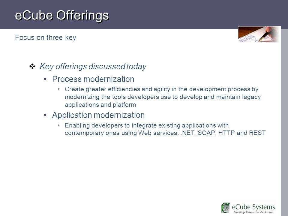 eCube Offerings Focus on three key Key offerings discussed today Process modernization Create greater efficiencies and agility in the development proc