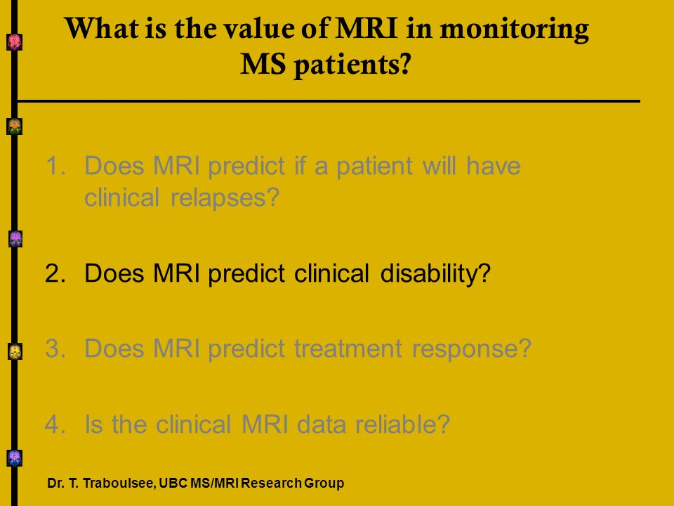 What is the value of MRI in monitoring MS patients? 1.Does MRI predict if a patient will have clinical relapses? 2.Does MRI predict clinical disabilit