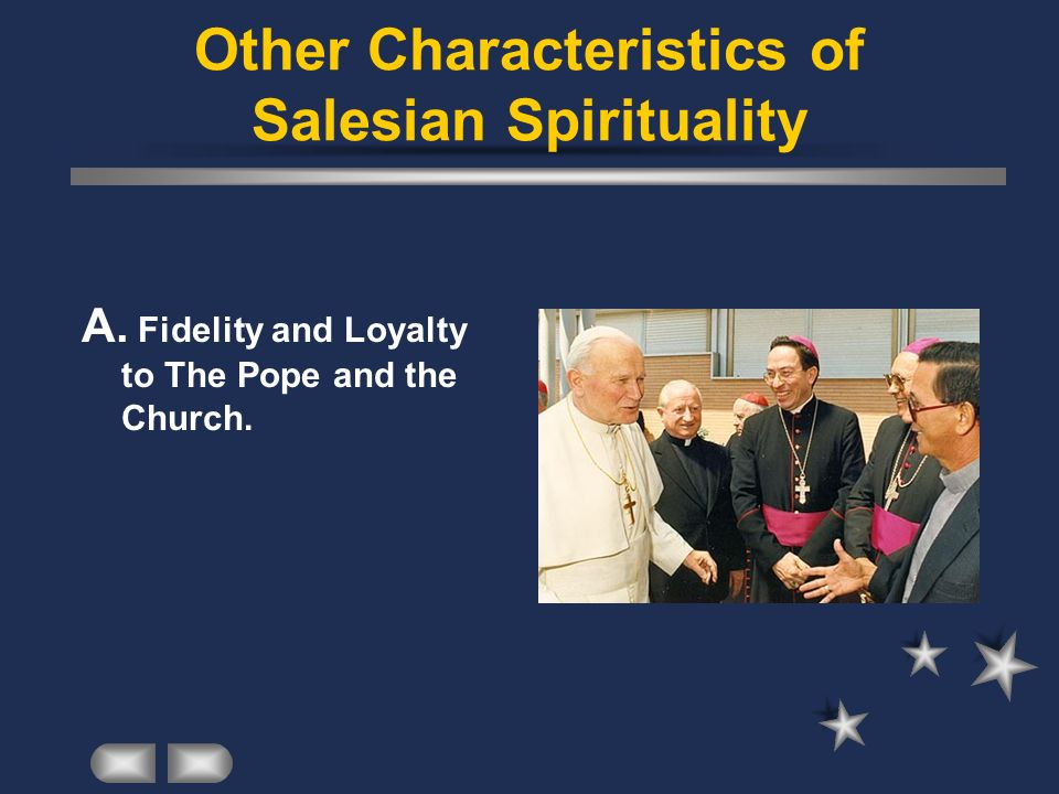 Other Characteristics of Salesian Spirituality A. Fidelity and Loyalty to The Pope and the Church.