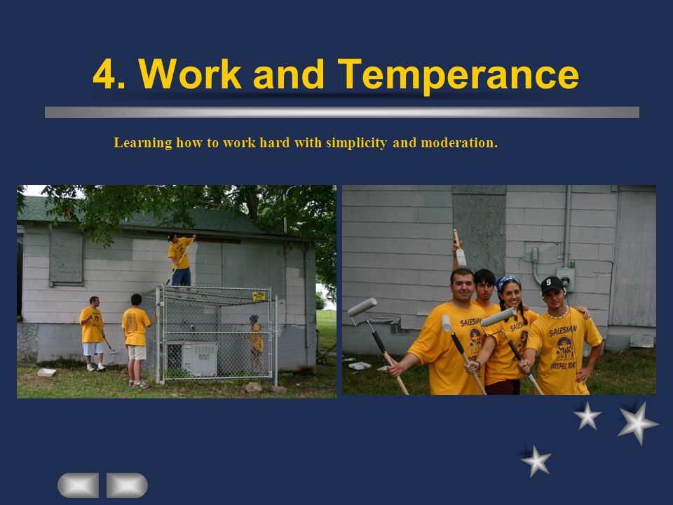 4. Work and Temperance Learning how to work hard with simplicity and moderation.