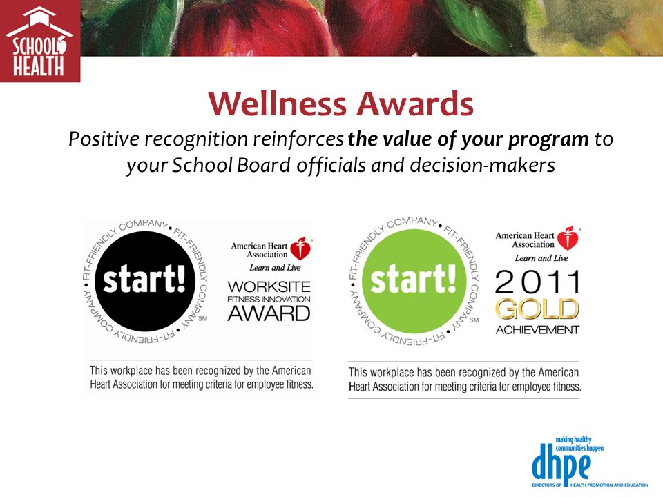 Wellness Awards Positive recognition reinforces the value of your program to your School Board officials and decision-makers