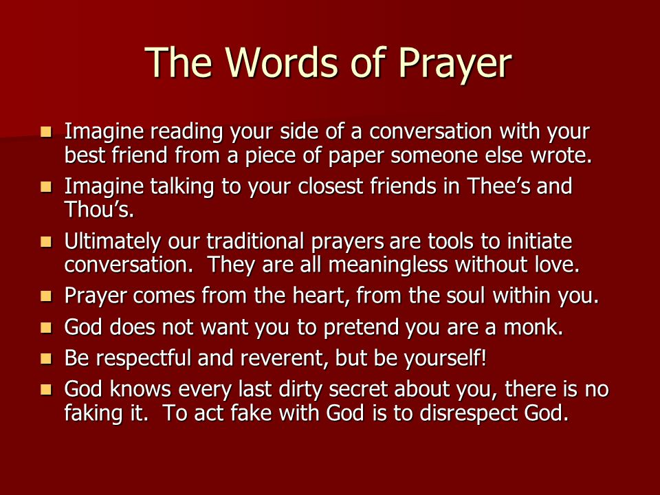 The Words of Prayer Imagine reading your side of a conversation with your best friend from a piece of paper someone else wrote. Imagine reading your s
