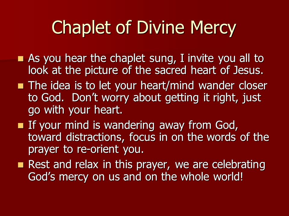 Chaplet of Divine Mercy As you hear the chaplet sung, I invite you all to look at the picture of the sacred heart of Jesus. As you hear the chaplet su