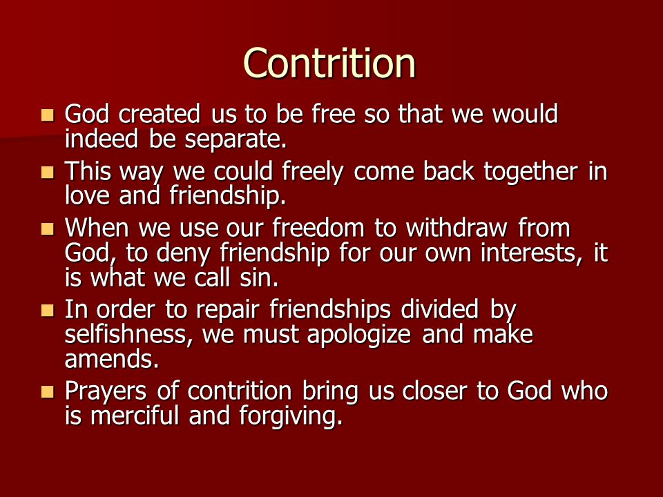 Contrition God created us to be free so that we would indeed be separate. God created us to be free so that we would indeed be separate. This way we c