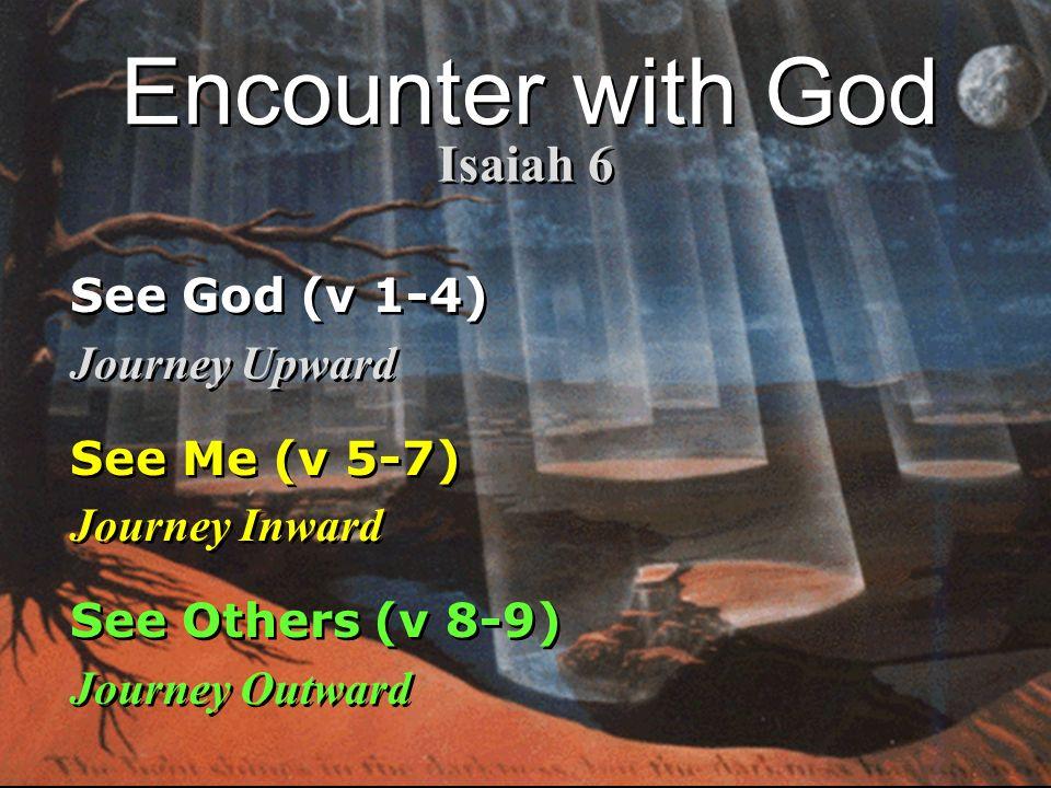 See God (v 1-4) Journey Upward See Me (v 5-7) Journey Inward See Others (v 8-9) Journey Outward See God (v 1-4) Journey Upward See Me (v 5-7) Journey