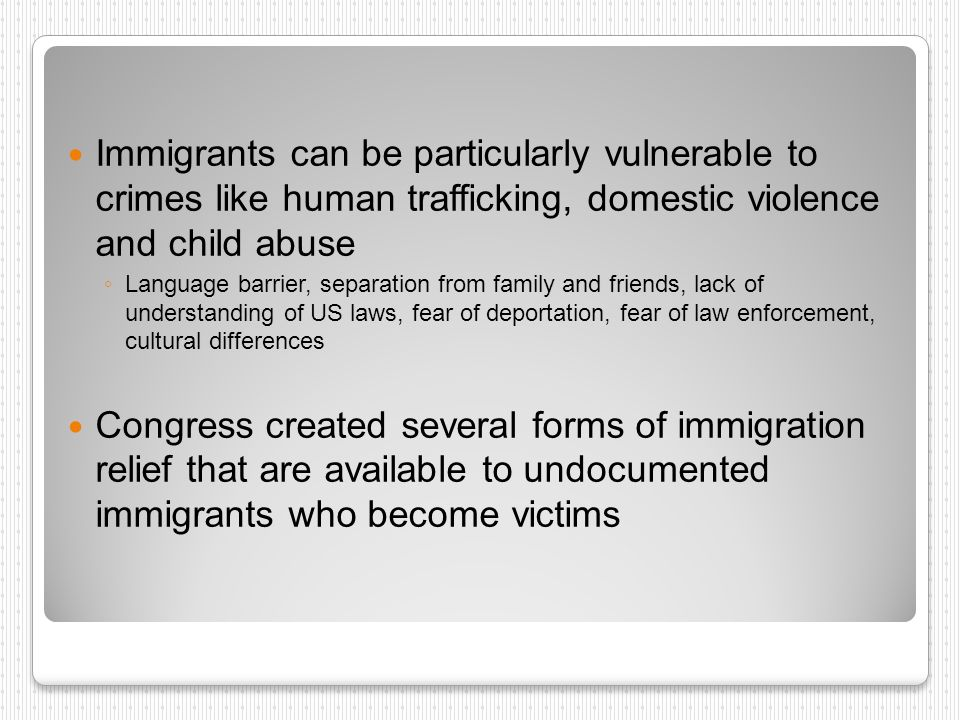Immigrants can be particularly vulnerable to crimes like human trafficking, domestic violence and child abuse Language barrier, separation from family