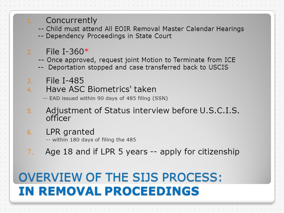 OVERVIEW OF THE SIJS PROCESS: IN REMOVAL PROCEEDINGS 1. Concurrently -- Child must attend All EOIR Removal Master Calendar Hearings -- Dependency Proc