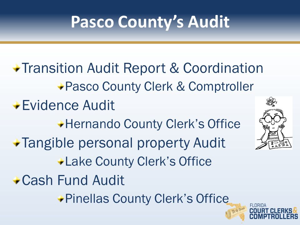Transition Audit Report & Coordination Pasco County Clerk & Comptroller Evidence Audit Hernando County Clerks Office Tangible personal property Audit Lake County Clerks Office Cash Fund Audit Pinellas County Clerks Office Pasco Countys Audit