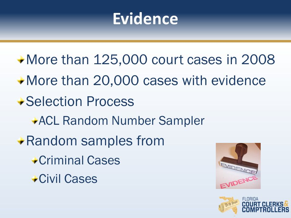 More than 125,000 court cases in 2008 More than 20,000 cases with evidence Selection Process ACL Random Number Sampler Random samples from Criminal Cases Civil Cases Evidence