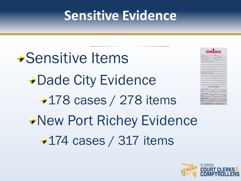 Sensitive Items Dade City Evidence 178 cases / 278 items New Port Richey Evidence 174 cases / 317 items Sensitive Evidence