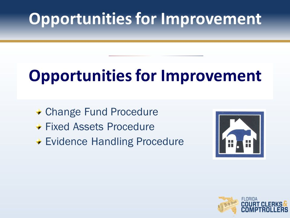 Opportunities for Improvement Change Fund Procedure Fixed Assets Procedure Evidence Handling Procedure Opportunities for Improvement