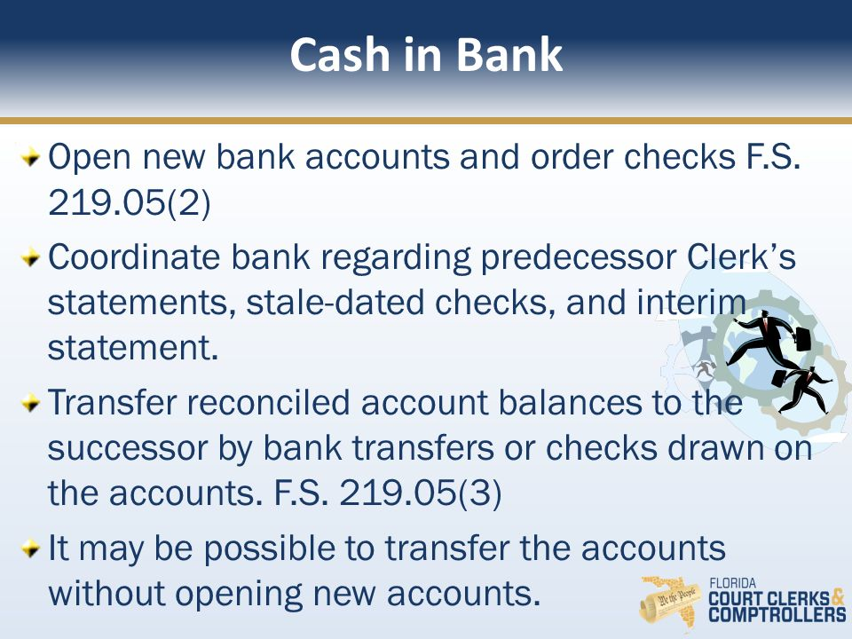 Cash in Bank Open new bank accounts and order checks F.S.