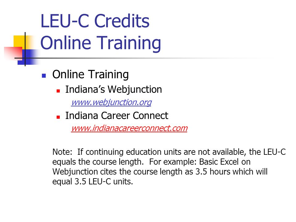 LEU-C Credits Online Training Online Training Indianas Webjunction www.webjunction.org Indiana Career Connect www.indianacareerconnect.com Note: If continuing education units are not available, the LEU-C equals the course length.