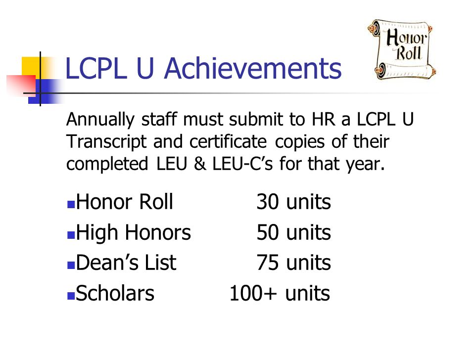 LCPL U Achievements Annually staff must submit to HR a LCPL U Transcript and certificate copies of their completed LEU & LEU-Cs for that year.